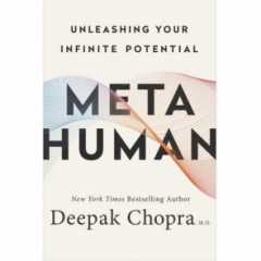 Deepak Chopra's book, Metahuman: Unleashing Your Infinite Potential (Harmony Books/Random House), is available wherever books are sold.